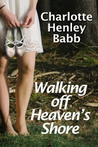 Walking of Heaven's Shore by Charlotte Henley Babb