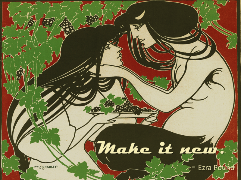 """Make it new."" --Ezra Pound"