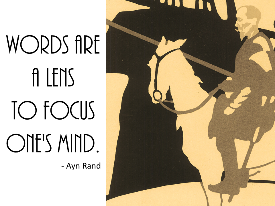 """Words are a lens to focus one's mind."" --Ayn Rand"